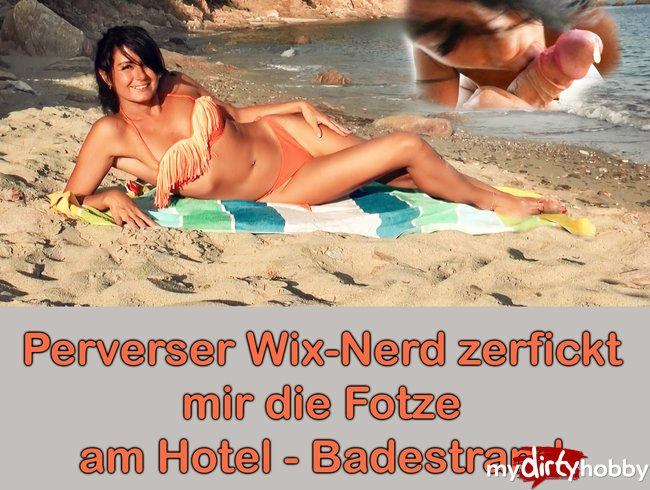Perverser Wix-Nerd zerfickt mir die Fotze am Hotel-Strand