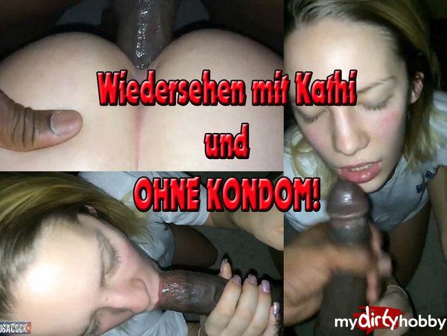 Wiedersehen mit Kathi und ohne Kondom!